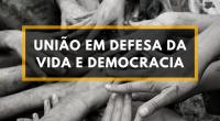 União em defesa da vida e democracia